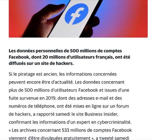 Les archives concernant 533 millions de comptes Facebook viennent d'être divulguées gratuitement », a tweeté samedi matin Alon Gal, directeur technique de l'agence anti-cybercriminalité Hudson Rock, fustigeant l'« absolue négligence » de Facebook.